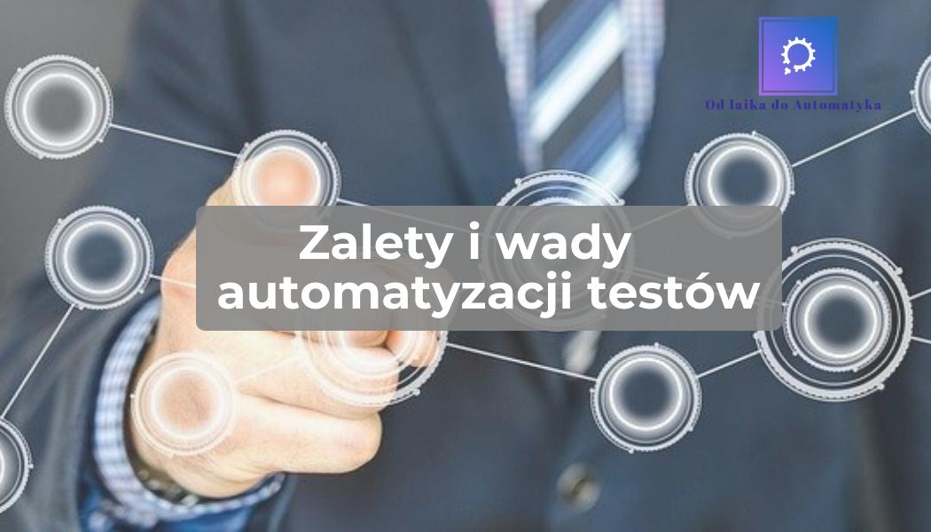 Zalety i wady automatyzacji testów