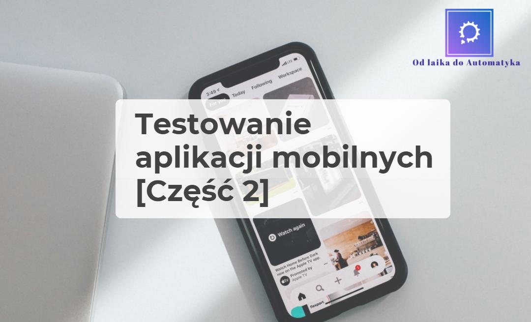 Testowanie aplikacji mobilnych [Część 2]