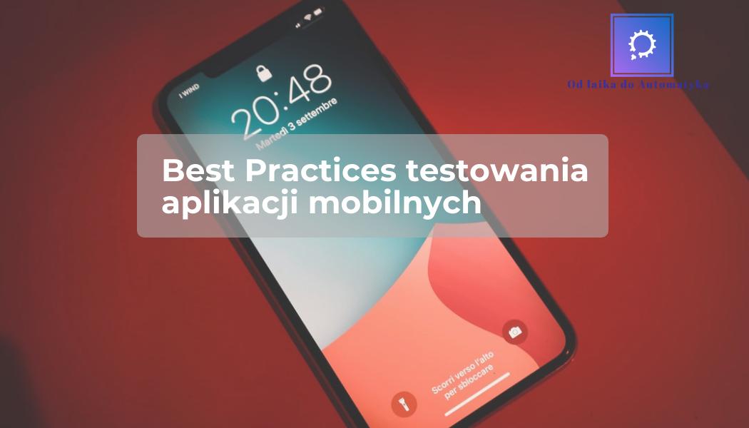 Best Practices testowania aplikacji mobilnych